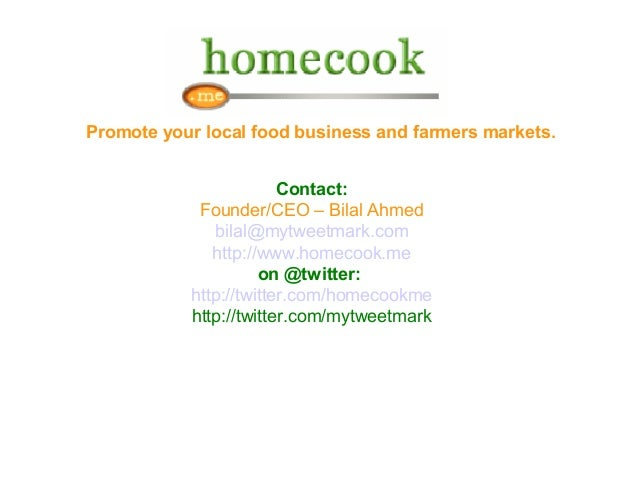 Promote your local food business and farmers markets. Contact: Founder/CEO – Bilal Ahmed bilal@mytweetmark.com http://www....