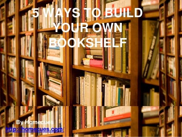 5 ways to build your own bookshelf - Build Your Own Bookshelves