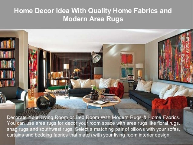 Home decor idea with quality home fabrics and modern area rugs for Quality home decor
