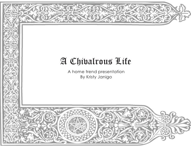 A Chivalrous Life  A home trend presentation       By Kristy Janigo