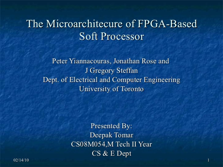 The Microarchitecure of FPGA-Based Soft Processor Peter Yiannacouras, Jonathan Rose and  J Gregory Steffan Dept. of Electr...