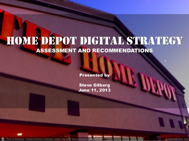 HOME DEPOT DIGITAL STRATEGY ASSESSMENT AND RECOMMENDATIONS Presented by Steve Gilberg June 11, 2013