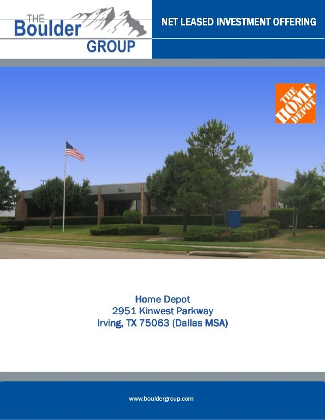 NET LEASED INVESTMENT OFFERING          Home Depot    2951 Kinwest ParkwayIrving, TX 75063 (Dallas MSA)       www.boulderg...