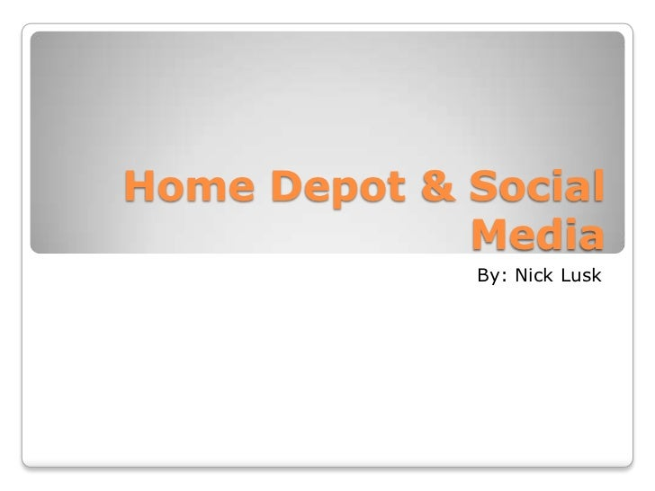 Home Depot & Social             Media             By: Nick Lusk