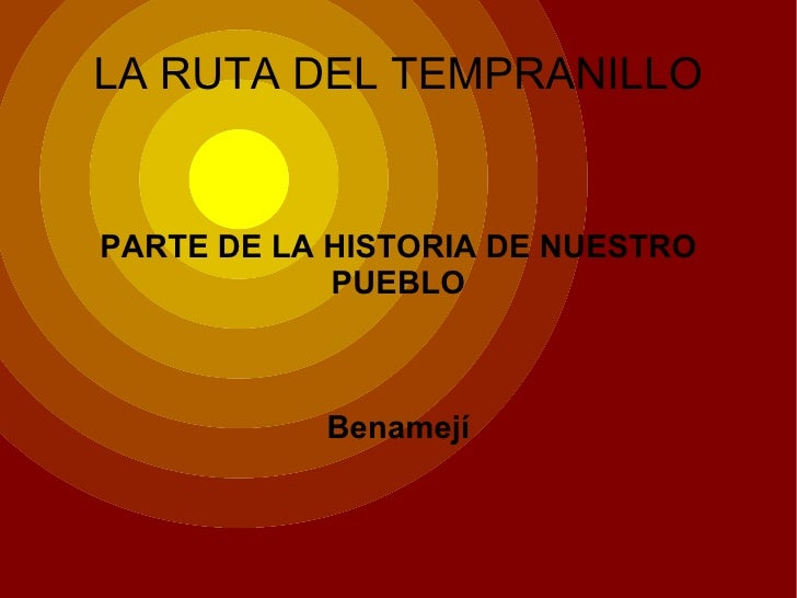 LA RUTA DEL TEMPRANILLO PARTE DE LA HISTORIA DE NUESTRO PUEBLO Benamejí
