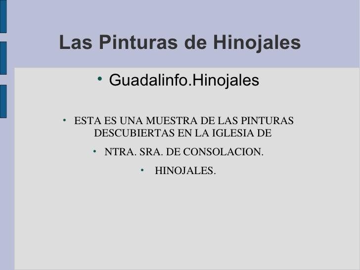Las Pinturas de Hinojales <ul><li>Guadalinfo.Hinojales </li></ul><ul><li>ESTA ES UNA MUESTRA DE LAS PINTURAS DESCUBIERTAS ...