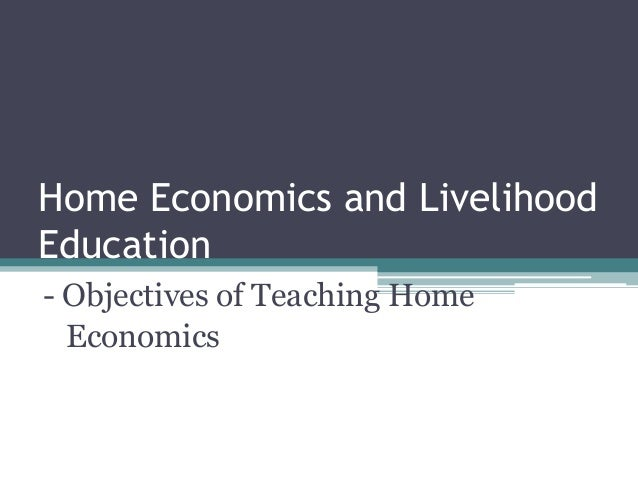 Home Economics and Livelihood Education - Objectives of Teaching Home Economics
