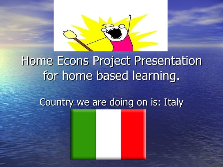 Home Econs Project Presentation   for home based learning.   Country we are doing on is: Italy