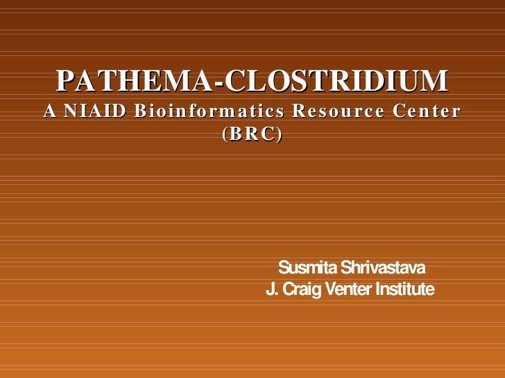 PATHEMA-CLOSTRIDIUM A N IAID B io in fo rm a tic s Re s o u rc e Ce n te r                      (B RC)                    ...