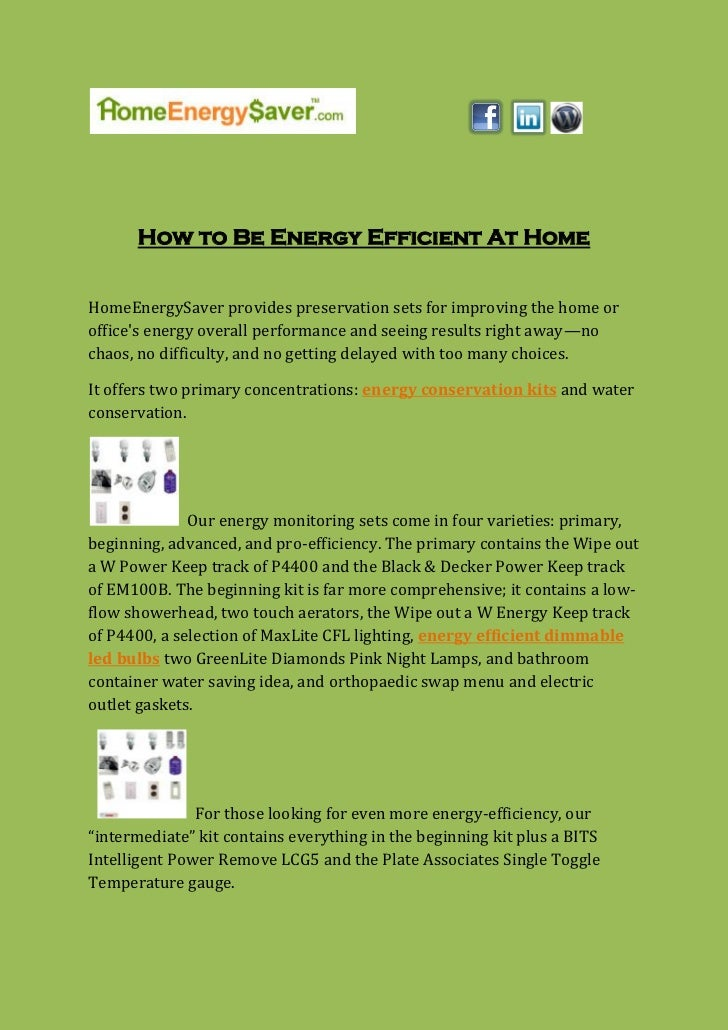 How to Be Energy Efficient At HomeHomeEnergySaver provides preservation sets for improving the home oroffices energy overa...