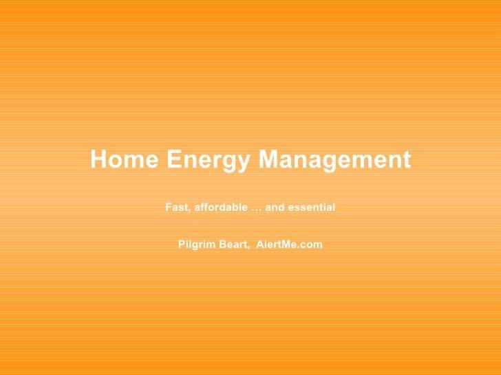 Home Energy Management Fast, affordable … and essential Pilgrim Beart,  AlertMe.com