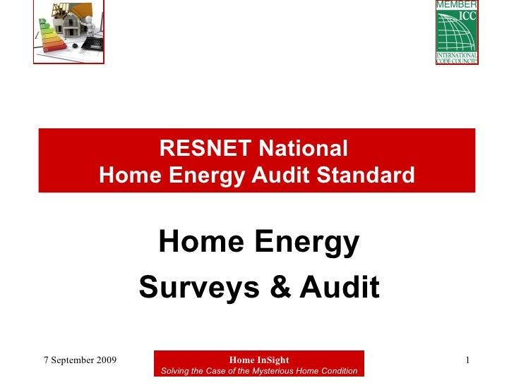 RESNET National  Home Energy Audit Standard Home Energy Surveys & Audit 7 September 2009 Home InSight Solving the Case of ...