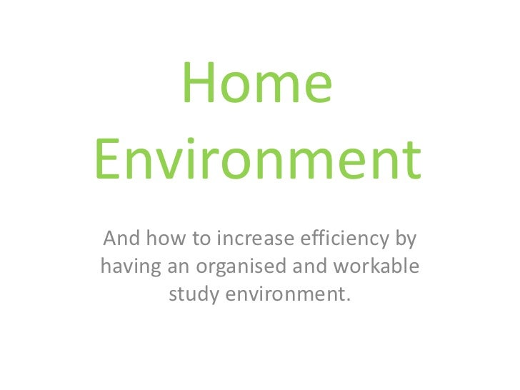 Home Environment<br />And how to increase efficiency by having an organised and workable study environment.<br />