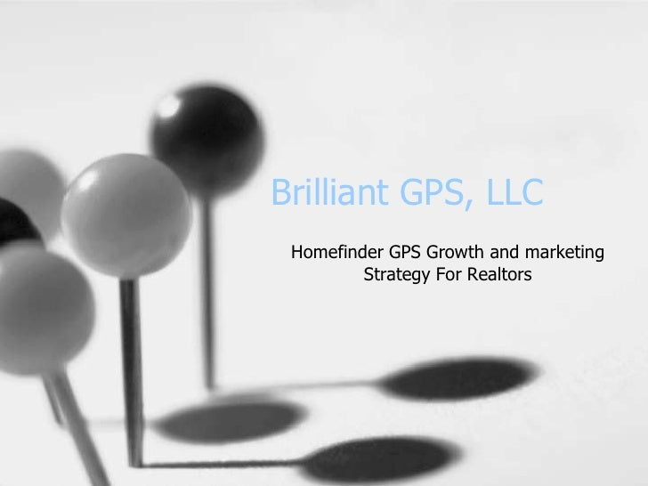 Brilliant GPS, LLC<br />Homefinder GPS Growth and marketing Strategy For Realtors<br />