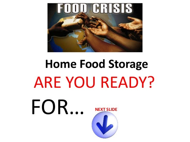 Home Food Storage  ARE YOU READY?  FOR…  NEXT SLIDE