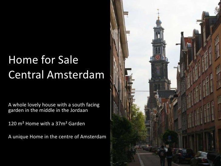 Home for SaleCentral Amsterdam<br />A whole lovely house with a south facing garden in the middle in the Jordaan<br />120 ...