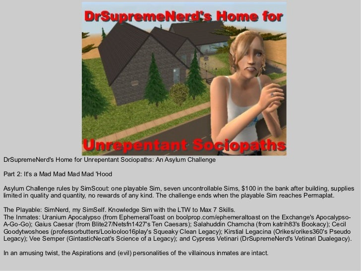 DrSupremeNerds Home for Unrepentant Sociopaths: An Asylum ChallengePart 2: Its a Mad Mad Mad Mad HoodAsylum Challenge rule...