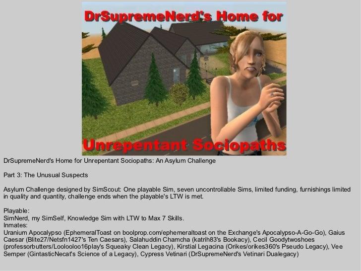 DrSupremeNerds Home for Unrepentant Sociopaths: An Asylum ChallengePart 3: The Unusual SuspectsAsylum Challenge designed b...