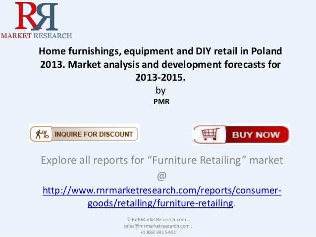 Home furnishings, equipment and DIY retail in Poland 2013. Market analysis and development forecasts for 2013-2015. by PMR...