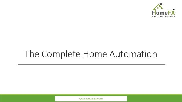 The Complete Home Automation WWW.HOMEFXINDIA.COM