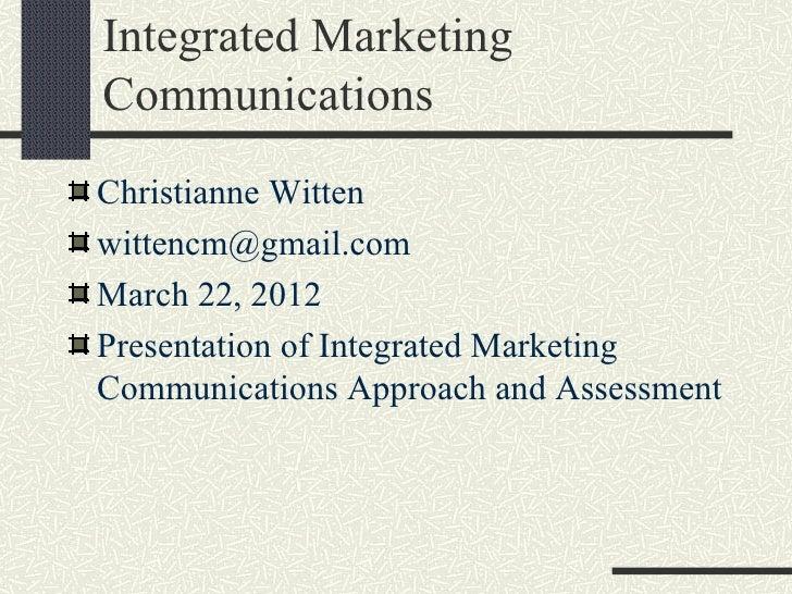 Integrated MarketingCommunicationsChristianne Wittenwittencm@gmail.comMarch 22, 2012Presentation of Integrated MarketingCo...