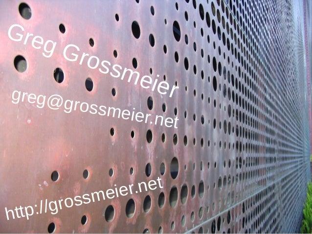 Greg Grossmeiergreg@grossmeier.net http://grossmeier.net