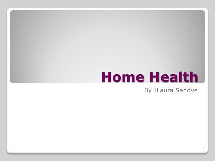 Home Health     By :Laura Sandve                            1
