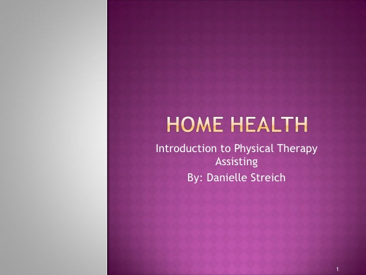Introduction to Physical Therapy Assisting By: Danielle Streich