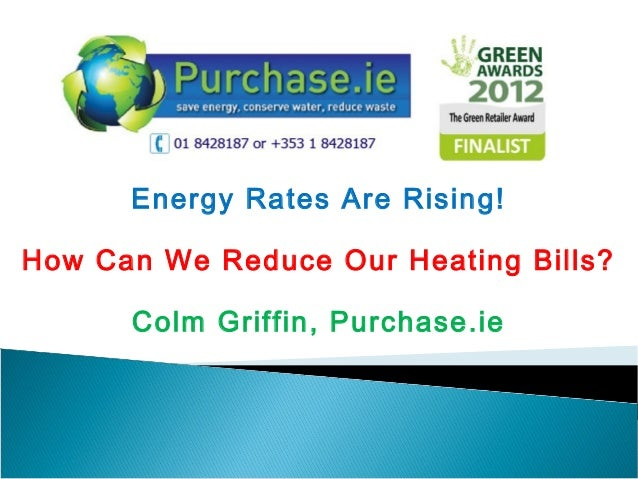Energy Rates Are Rising! How Can We Reduce Our Heating Bills? Colm Griffin, Purchase.ie