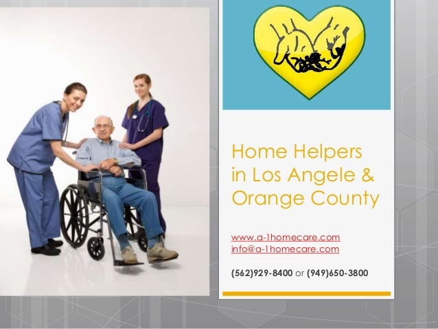 Home Helpers in Los Angele & Orange County www.a-1homecare.com info@a-1homecare.com (562)929-8400 or (949)650-3800