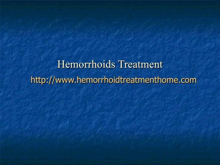 Hemorrhoids Treatment http://www.hemorrhoidtreatmenthome.com