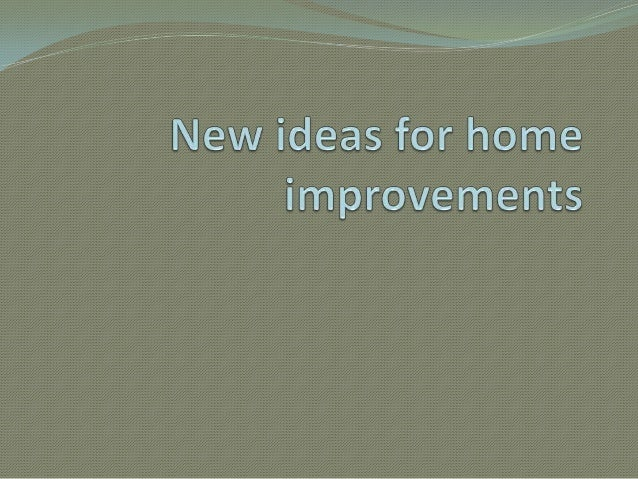 What you do to make your home better when you reallyfeel that it needs some operations of new ideas. It is veryimportant t...