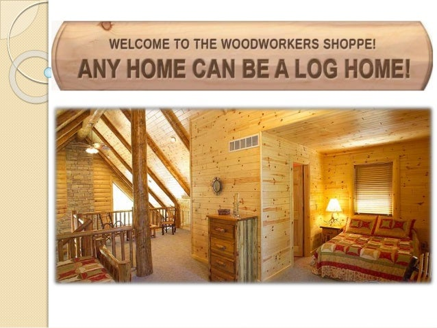 About Us  The Woodworkers Shoppe Is The Leader In Quality Log Siding And  Knotty Pine ...
