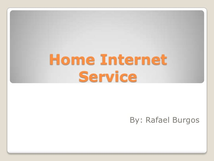 Home Internet   Service        By: Rafael Burgos