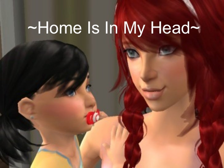 ~Home Is In My Head~