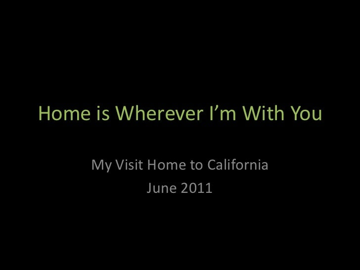 Home is Wherever I'm With You<br />My Visit Home to California<br />June 2011<br />