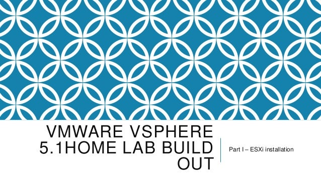 VMWARE VSPHERE5.1HOME LAB BUILD   Part I – ESXi installation             OUT