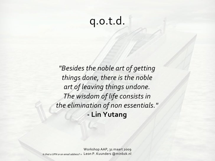 """q.o.t.d. """"Besides the noble art of getting things done, there is the noble art of leaving things undone. The wisdom o..."""