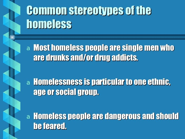 stereotypes in homeless Many homeless people are a long way from the stereotype of someone sitting on the street in a cardboard box, says samia meah.