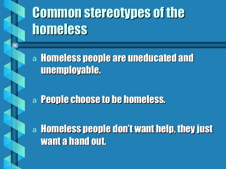 stereotypes in homeless The crazy homeless people trope as used in popular culture in media, the homeless are portrayed generally as being mentally troubled at best, they're.