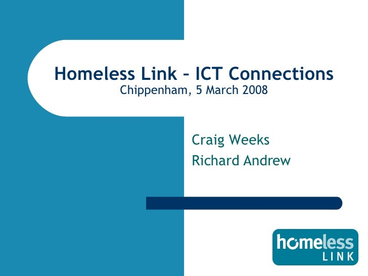 Homeless Link – ICT Connections Chippenham, 5 March 2008 Craig Weeks Richard Andrew