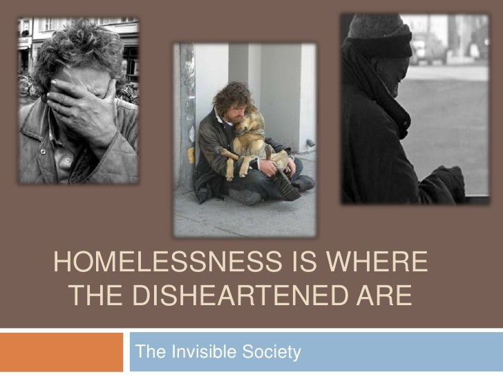 Homelessness is Where the Disheartened Are<br />The Invisible Society<br />