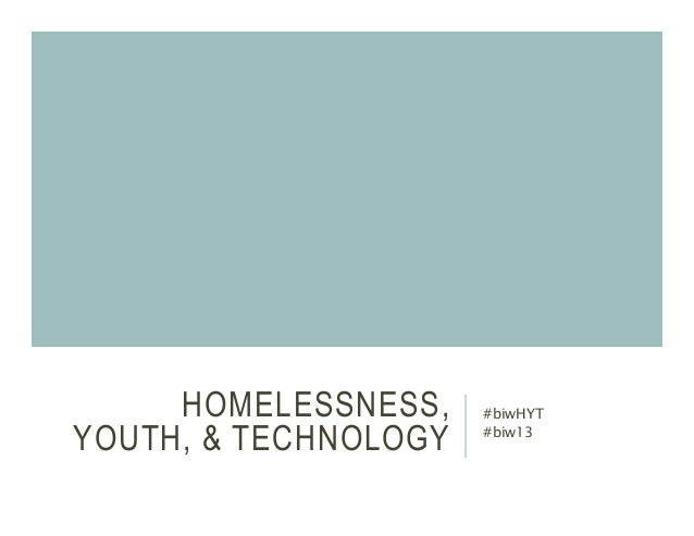 HOMELESSNESS, YOUTH, & TECHNOLOGY #biwHYT #biw13