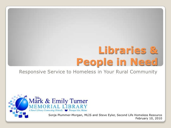 Libraries & People in Need<br />Responsive Service to Homeless in Your Rural Community<br />Sonja Plummer-Morgan, MLIS and...