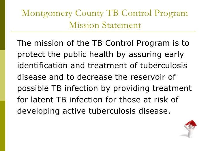 Montgomery County TB Control Program Mission Statement <ul><li>The mission of the TB Control Program is to </li></ul><ul><...