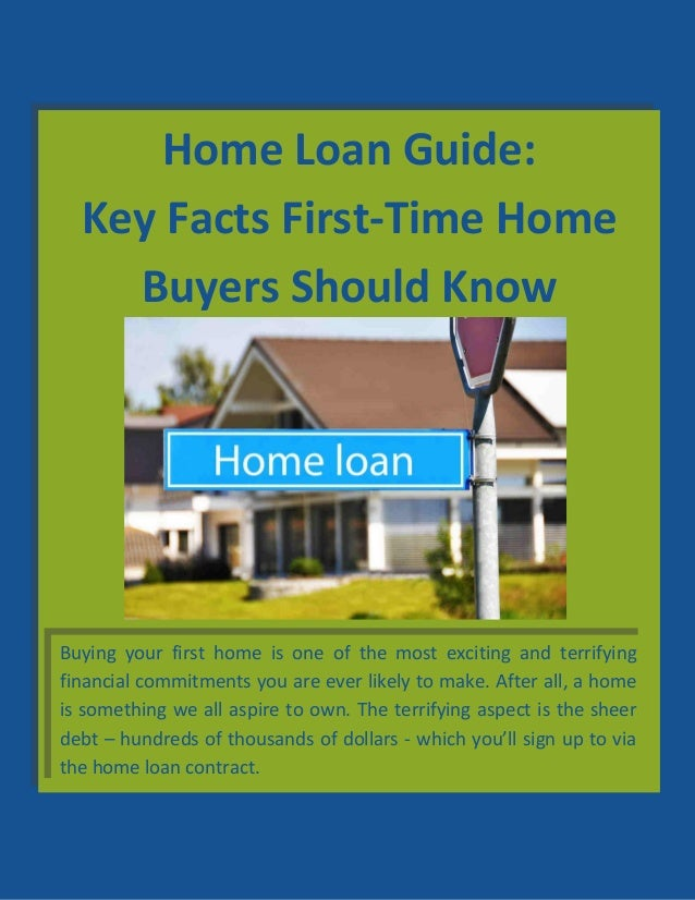 home loan guide key facts first time home buyers should know