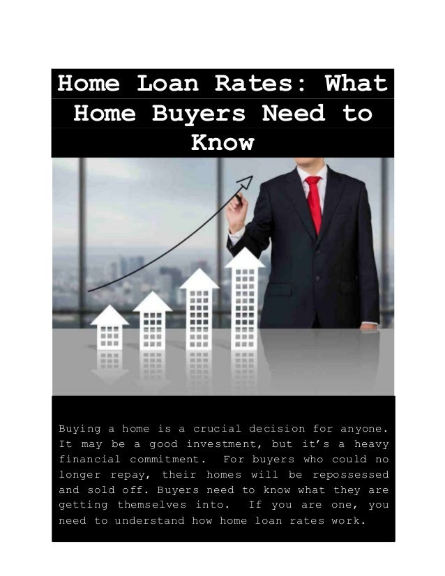 Home Loan Rates: What Home Buyers Need to Know Buying a home is a crucial decision for anyone. It may be a good investment...