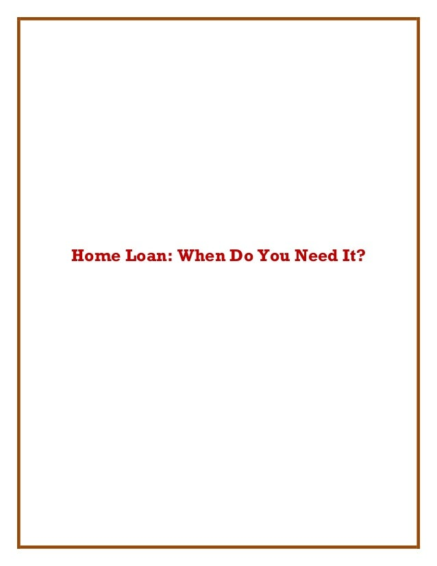 Home Loan: When Do You Need It?