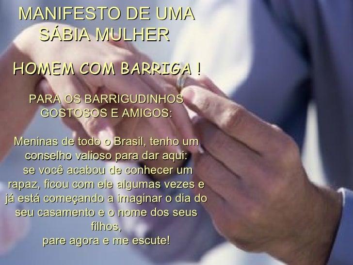MANIFESTO DE UMA SÁBIA MULHER HOMEM COM BARRIGA ! PARA OS BARRIGUDINHOS GOSTOSOS E AMIGOS: Meninas de todo o Brasil, tenh...