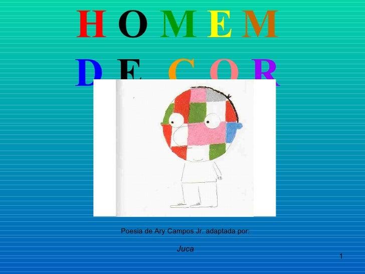 H O M E M   D E  C O R Poesia de Ary Campos Jr. adaptada por: Juca